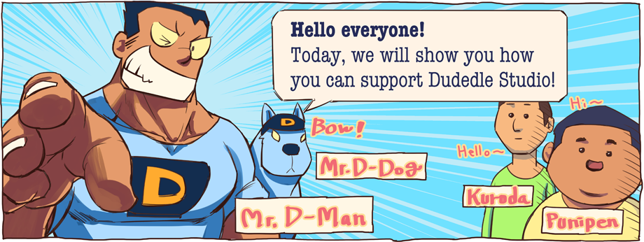Hello everyone! Today, we will show you how you can support Dudedle Studio!